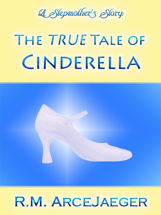 A Stepmother's Story: The TRUE Tale of Cinderella
