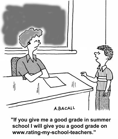 """If you give me a good grade in summer school I'll give you a good grade on rating my school teachers."""
