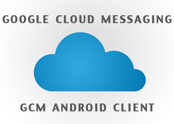 Tutorial: How to Implement Push Notifications Using Google Cloud Messaging for Android — Part 1: Client App